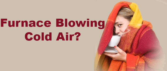 Furnace Blowing Cold Air?